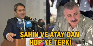 Şahin ve Atay'dan HDP'ye tepki