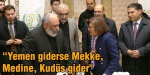"""Yemen giderse Mekke, Medine, Kudüs gider"""