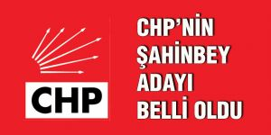 CHP'nin Şahinbey Adayı belli oldu