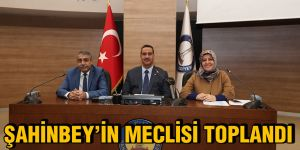Şahinbey'in meclisi toplandı