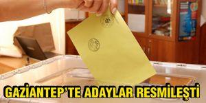 Gaziantep'te adaylar resmileşti