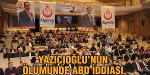 Yazıcıoğlu'nun ölümünde ABD iddiası