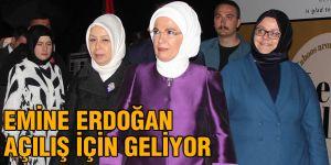 Emine Erdoğan açılış için geliyor
