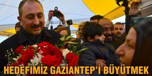 Hedefimiz Gaziantep'i büyütmek
