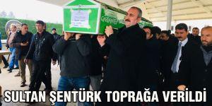 Sultan Şentürk toprağa verildi