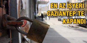 En az işyeri Gaziantep'te kapandı