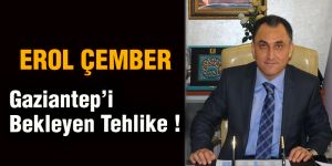 Gaziantep'i Bekleyen Tehlike !