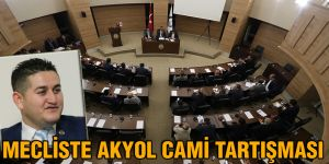Mecliste Akyol cami tartışması