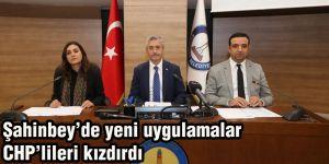 Şahinbey'de yeni uygulamalar CHP'lileri kızdırdı