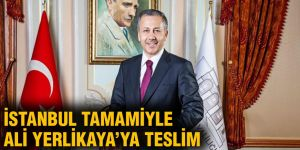 İstanbul tamamiyle Ali Yerlikaya'ya teslim