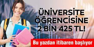 Üniversite öğrencisine 2 bin 425 TL harçlık!