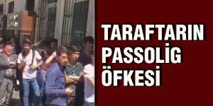 TARAFTARIN PASSOLİG ÖFKESİ