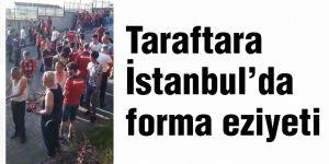 Taraftara  İstanbul'da forma eziyeti