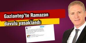 Gaziantep'te Ramazan davulu yasaklandı