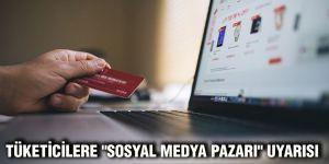 """Tüketicilere """"sosyal medya pazarı"""" uyarısı"""