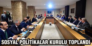 Sosyal Politikalar kurulu toplandı