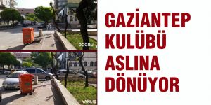 GAZİANTEP KULÜBÜ ASLINA DÖNÜYOR