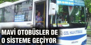 Mavi otobüsler de o sisteme geçiyor