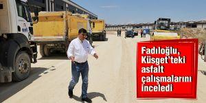 Fadıloğlu, Küsget'teki asfalt çalışmalarını inceledi