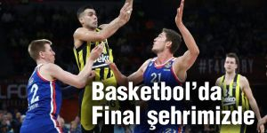 Basketbol'da Final şehrimizde