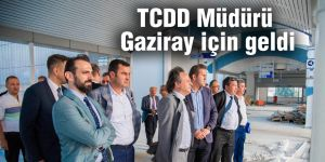 TCDD Müdürü Gaziray için geldi