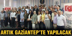 Artık Gaziantep'te yapılacak