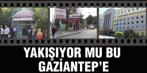Yakışıyor mu bu Gaziantep'e