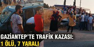 GAZİANTEP'TE TRAFİK KAZASI: 1 ÖLÜ, 7 YARALI