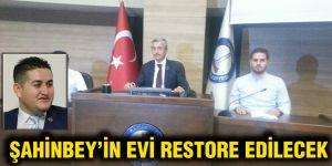 Şahinbey'in evi restore edilecek