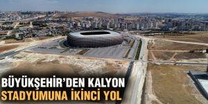 BÜYÜKŞEHİR'DEN KALYON STADYUMUNA İKİNCİ YOL