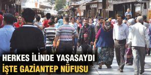Herkes ilinde yaşasaydı işte Gaziantep nüfusu