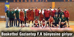 Basketbol Gaziantep F.K bünyesine giriyor
