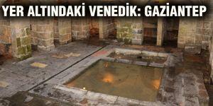 Yer altındaki Venedik: Gaziantep