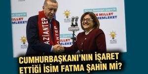 Cumhurbaşkanı'nın işaret ettiği isim Fatma Şahin mi?