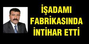 FABRİKASINDA İNTİHAR ETTİ