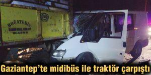Gaziantep'te midibüs ile traktör çarpıştı