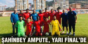 ŞAHİNBEY AMPUTE, YARI FİNAL'DE