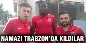 Namazı Trabzon'da kıldılar