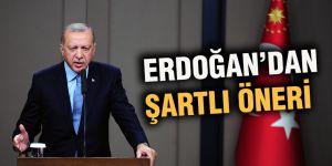 Erdoğan'dan şartlı öneri