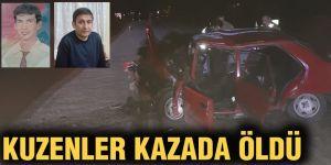 Kuzenler kazada öldü