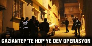 Gaziantep'te HDP'ye dev operasyon