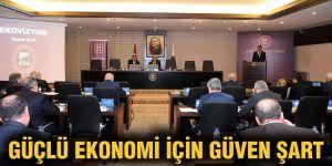 Güçlü ekonomi için güven şart