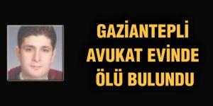 Gaziantepli Avukat  evinde ölü bulundu