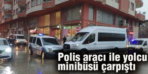 Polis aracı ile yolcu minibüsü çarpıştı