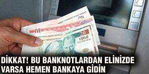 Bu banknotlardan elinizde varsa hemen bankaya gidin