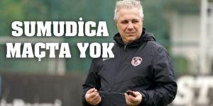 SUMUDİCA MAÇTA YOK