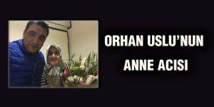 Orhan Uslu'nun anne acısı