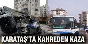 KARATAŞ'TA KAHREDEN KAZA