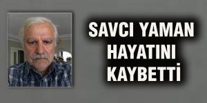 Savcı Yaman hayatını kaybetti