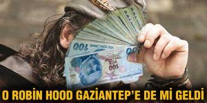 O Robin Hood Gaziantep'e de mi geldi